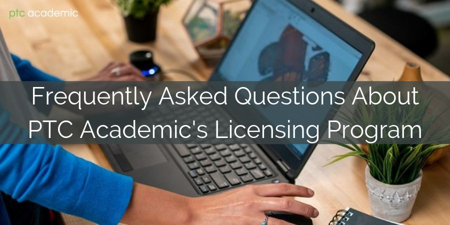 Frequently Asked Questions about PTC Academic's Licensing Program