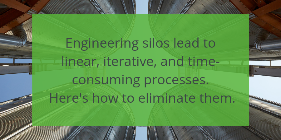 Engineering silos lead to linear, iterative, and time-consuming processes.