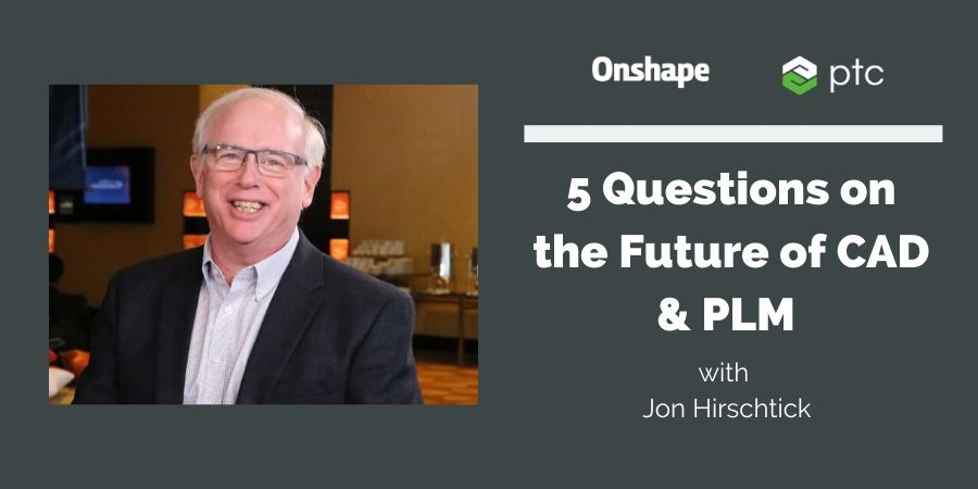 Jon Hirstick talks about the future of CAD and PLM