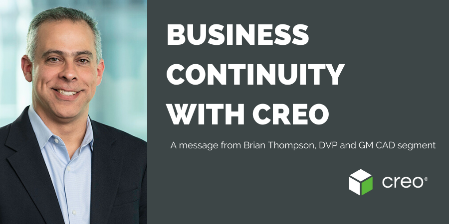 Business Continuity with Creo: A message from Brian Thompson, DVP and GM, CAD Segment, PTC
