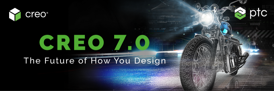 Creo 7.0. The Future of How You Design.