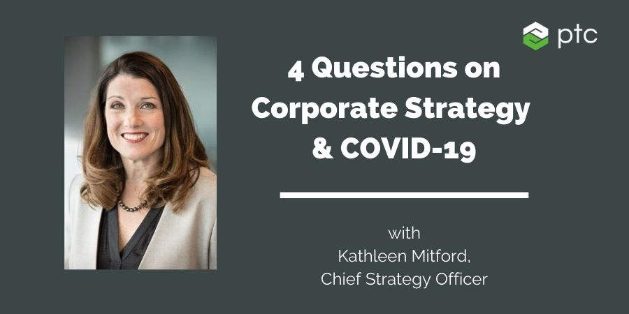 Kathleen Mitford answers 4 questions on PTC corporate strategy during COVID-19