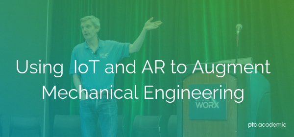 PTC Academic Summit: Using IoT & AR to Augment Mechanical Engineering