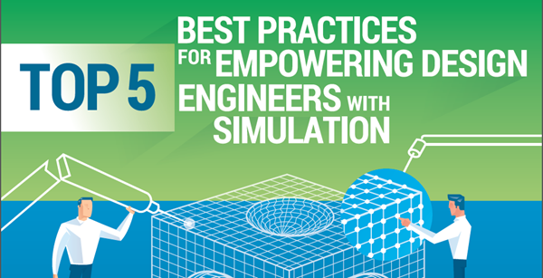 Top 5 Best Practices for Empowering Design Engineers with Simulation