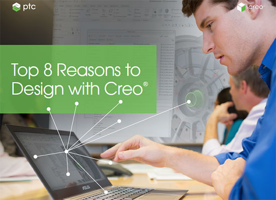 Top 8 Reasons to Design with Creo