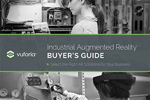 Industrial Augmented Reality BUYER'S GUIDE: Select the Right AR Solutions for Your Business